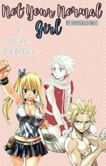 Not Your Normal Girl ~a AU Nalu Fanfic~