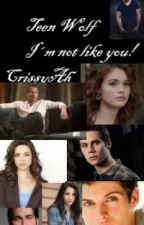 I'm not like you - Teen Wolf by CrissyAh