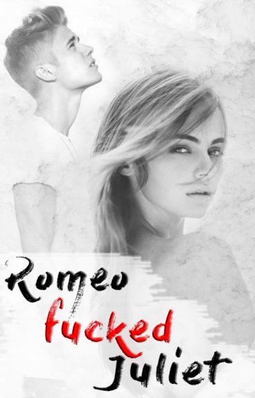Romeo fucked Juliet