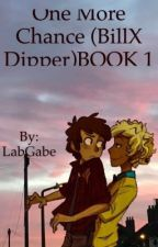 One More Chance (Bill X Dipper) BOOK 1 by LabGabe