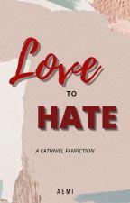 Love x Hatred [KathNiel] by soilovemusics