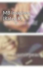 MB Imagines (Rated R) by hellyeahmb