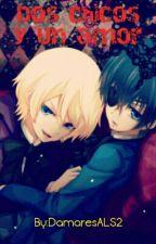 Dos chicos y Un Amor (Yaoi/Alois × Ciel) by DamaresALS2