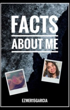 Facts About Me by Ezmer15garcia