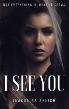 I See You (#Wattys2016) by jeacqlinakreich
