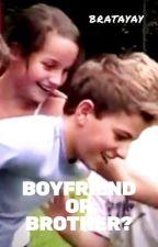Boyfriend or Brother? [Book 1] by bratayay
