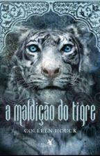 A Maldição Do Tigre by KarenIndiana