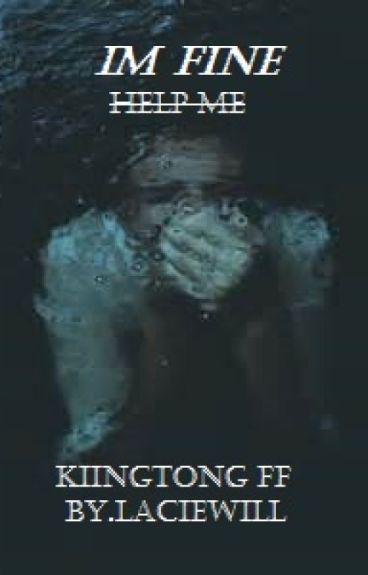 I'm Fine. KiingTong FF