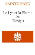 Le Lys et la Plume ou  Ἐκλέγω by Sainte-Kaye
