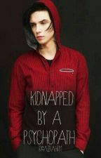 Kidnapped By A Psychopath  ||  A.B by azraht01