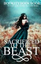 Another Fairytale - Sacrificed to the Beast ✓ (completed) by bookitybookbook