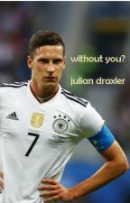 without you? [julian draxler] by Ireenaa