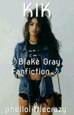 Kik|Blake Gray by hellolittlecrazy