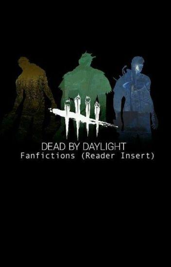 {HIATUS} Dead By Daylight Fanfictions (Reader Insert)
