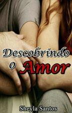 Descobrindo o Amor - Série Família Hoss - Livro 4 (Completo) by sheylaoliversantos