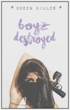 Boyz Destroyed by queenkilled