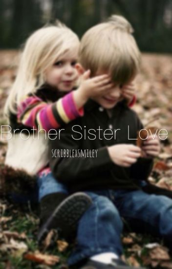 Brother Sister Love Dee Wattpad