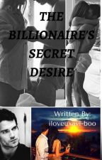 The Billionaire's Secret Desire by iloveuxavi-boo
