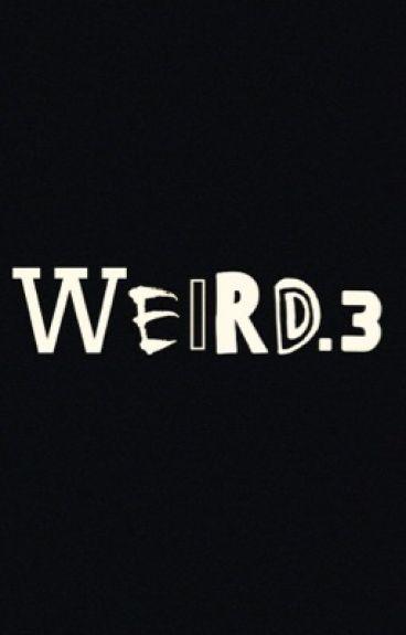 Weird 3