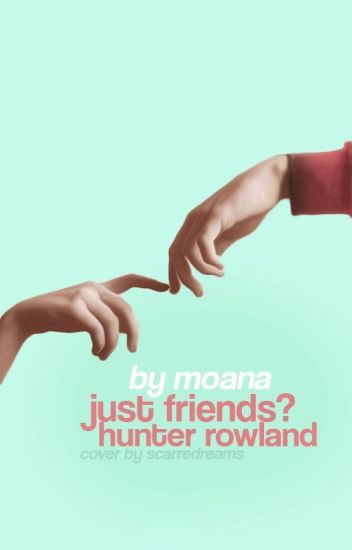 just friends? ✖️ hunter rowland