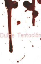 Dulce Tentación  by IngridElizabeth6