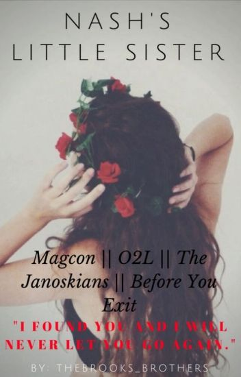 Nash's Little Sister (Magcon + O2L + The Janoskians + Before You Exit)