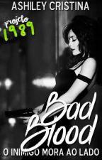 Bad Blood [Projeto 1989] -HIATUS by Menina_Ashiley