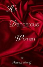 His Dangerous Woman by AgentStallionG