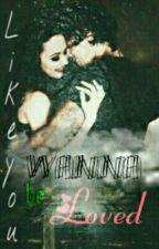 """Like You Wanna Be Loved"" by emanxharryx"