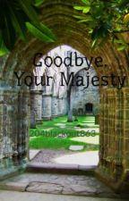 Goodbye, Your Majesty by BleuVNavi