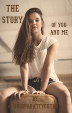 The Story of You and Me by 0disparateyouth0