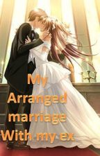 My arranged marriage with my ex by anitabaldewmirror