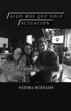 Algo mas que solo actuación (Completa)  by fatt_Felicity16