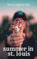 Summer in St. louis (WATTYS 2017) |✔️| by teraCANread