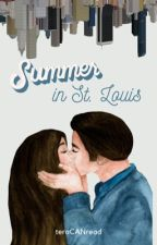 Summer in St. louis [Wattys 2016] ON HOLD by teraCANread