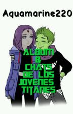 Album & Chats De Los Jovenes Titanes by Aquamarine220