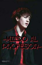 Miedo Al Profesor [YuGBam] by JinYeom77
