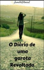 O Diário De Uma Garota Revoltada. by JamilleVitoria2