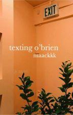 Texting O'Brien by maackkk