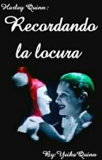 Harley Quinn: Recordando La Locura. by YeikaQuinn