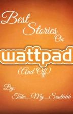 Best Stories On Wattpad (And Off) by Take_My_Soul_666