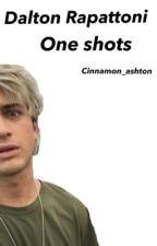 one shots // dalton rapattoni by cinnamon_ashton
