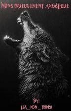 Monstrueusement angélique  by lea_kom_trikru
