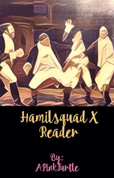 Hamilsquad X Reader