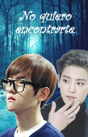 No quiero encontrarte. (BaekYeol) *1