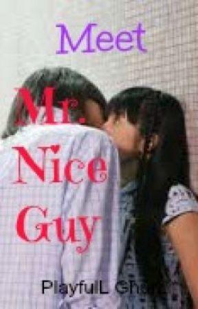 Meet Mr. Nice Guy COMPLETED! <3 by PlayfullGhurl_17