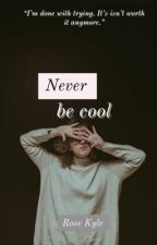Never be Cool [#ProjectStandUp] #Wattys2016 by RoseKyle1