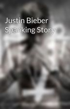 Justin Bieber Spanking Story by lashton_JB