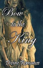 Bow to the King by DivineRomance