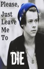 Please, Just Leave Me To Die *Narry Storan* by Oh_How_Original